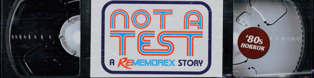 Not A Test: A ReMemorex Story